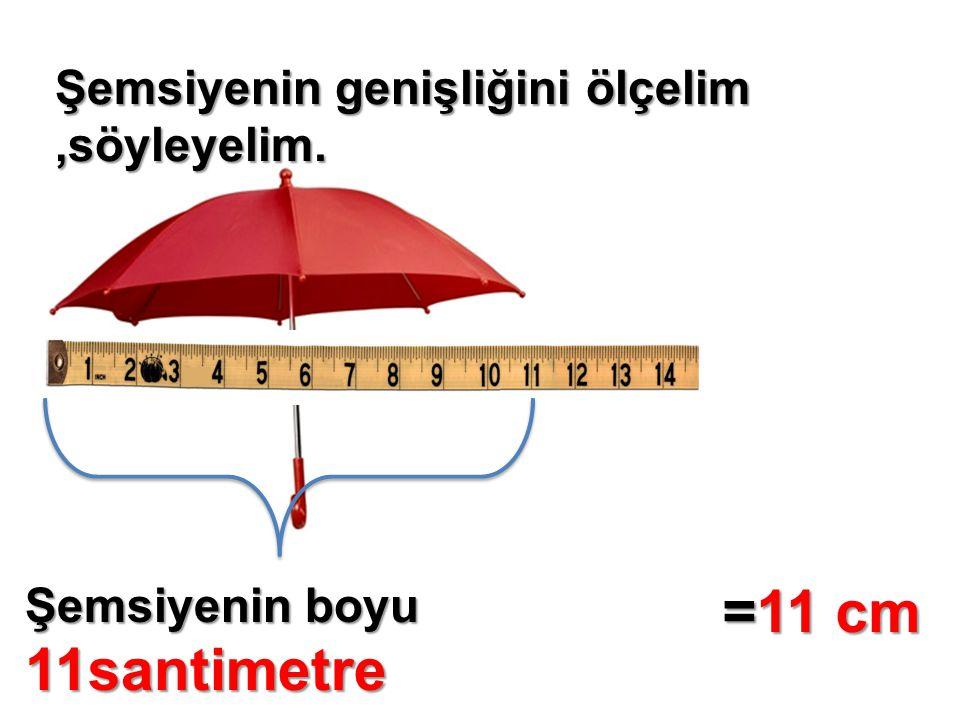 =11 cm Şemsiyenin genişliğini ölçelim ,söyleyelim.