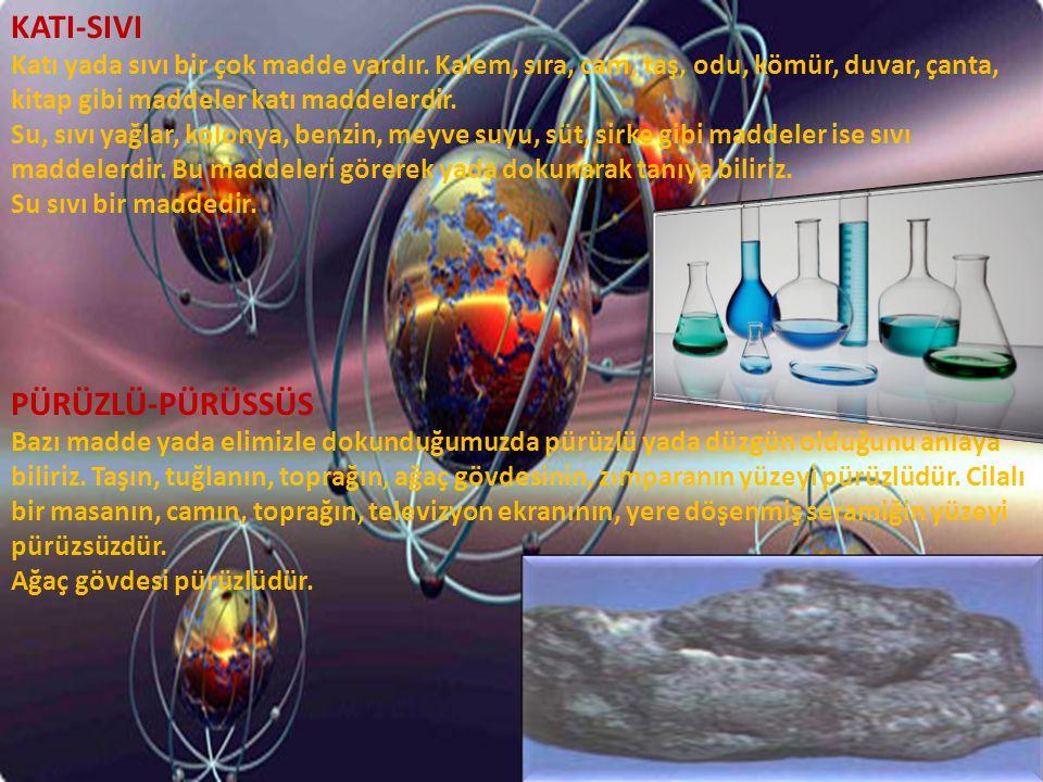 KATI-SIVI Katı yada sıvı bir çok madde vardır