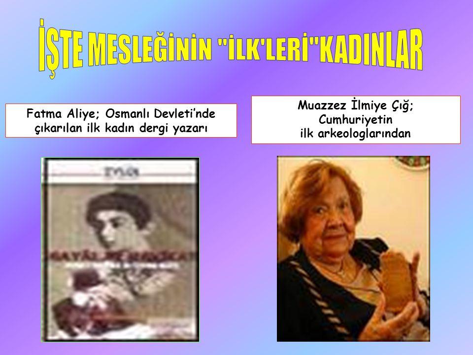 Fatma Aliye; Osmanlı Devleti'nde çıkarılan ilk kadın dergi yazarı