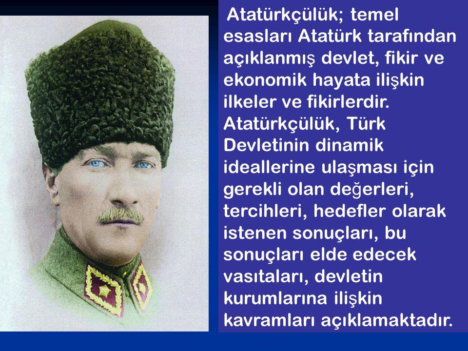Atatürkçülük; temel esasları Atatürk tarafından açıklanmış devlet, fikir ve ekonomik hayata ilişkin ilkeler ve fikirlerdir.