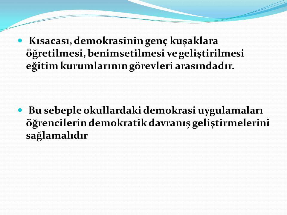Kısacası, demokrasinin genç kuşaklara öğretilmesi, benimsetilmesi ve geliştirilmesi eğitim kurumlarının görevleri arasındadır.