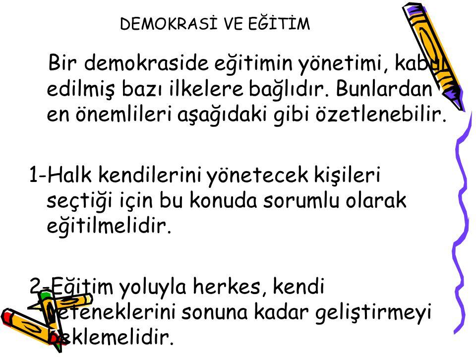 DEMOKRASİ VE EĞİTİM Bir demokraside eğitimin yönetimi, kabul edilmiş bazı ilkelere bağlıdır. Bunlardan en önemlileri aşağıdaki gibi özetlenebilir.