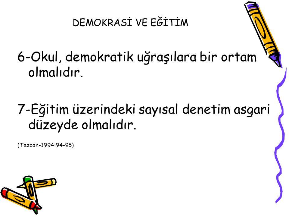 6-Okul, demokratik uğraşılara bir ortam olmalıdır.