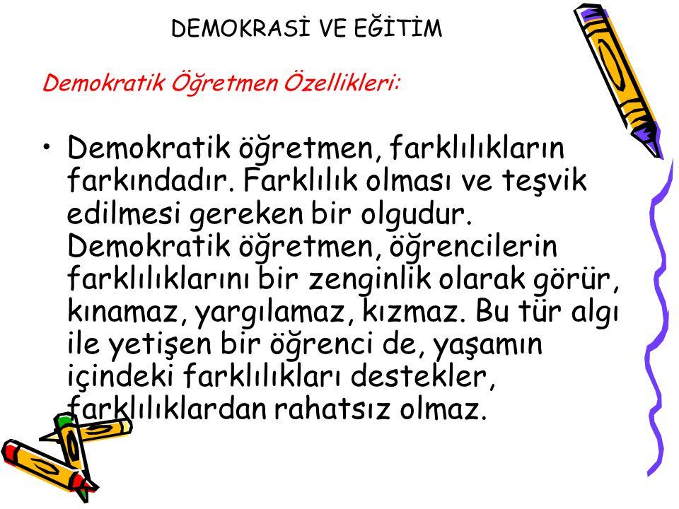 DEMOKRASİ VE EĞİTİM Demokratik Öğretmen Özellikleri: