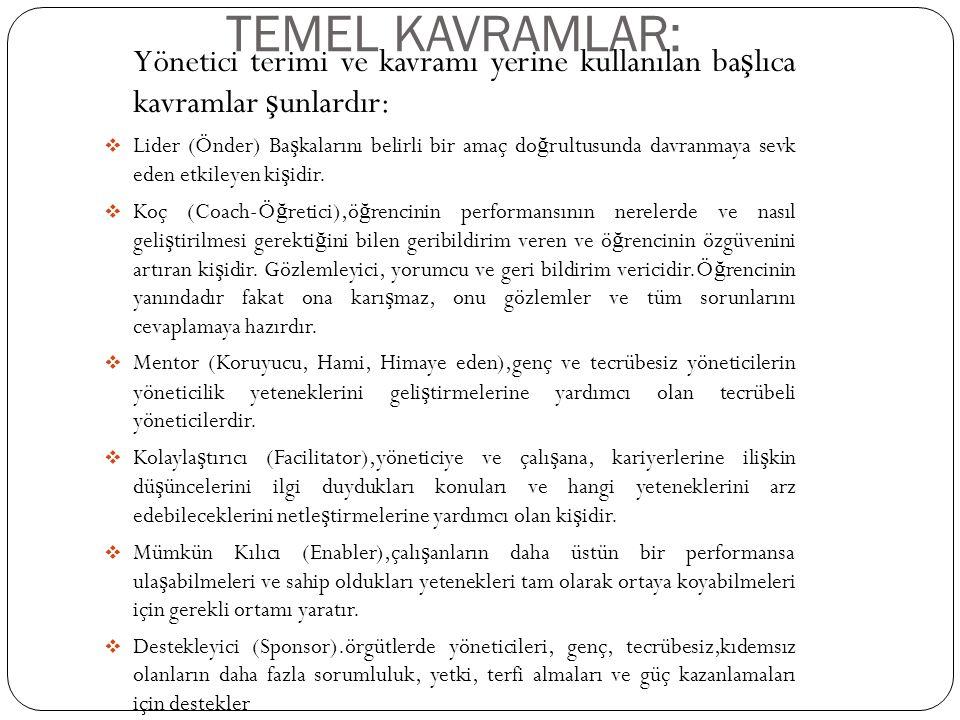 TEMEL KAVRAMLAR: Yönetici terimi ve kavramı yerine kullanılan başlıca kavramlar şunlardır: