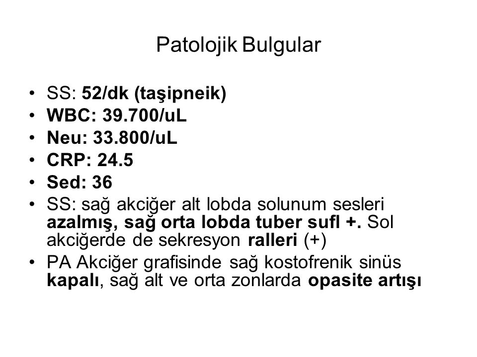 Patolojik Bulgular SS: 52/dk (taşipneik) WBC: 39.700/uL Neu: 33.800/uL