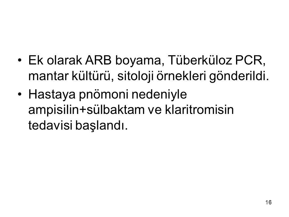Ek olarak ARB boyama, Tüberküloz PCR, mantar kültürü, sitoloji örnekleri gönderildi.