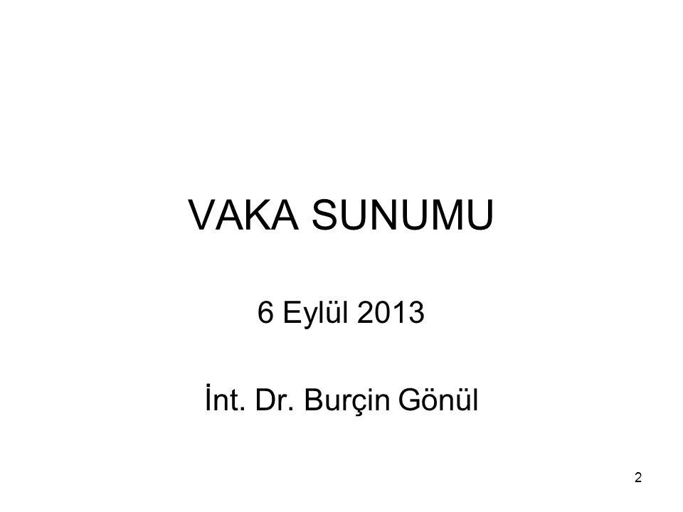 6 Eylül 2013 İnt. Dr. Burçin Gönül