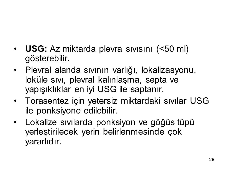 USG: Az miktarda plevra sıvısını (<50 ml) gösterebilir.