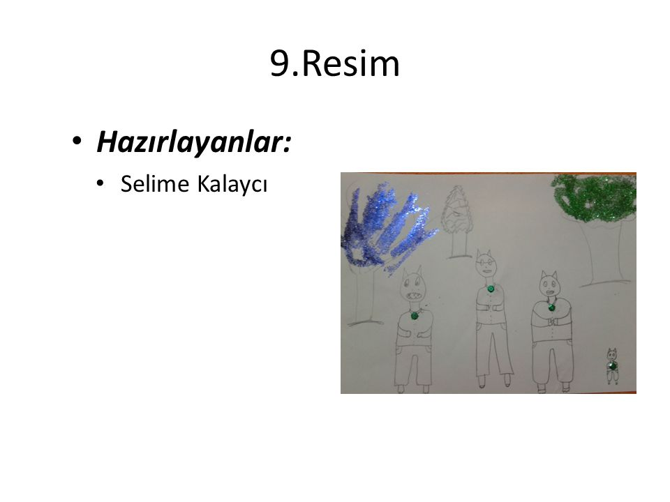 9.Resim Hazırlayanlar: Selime Kalaycı