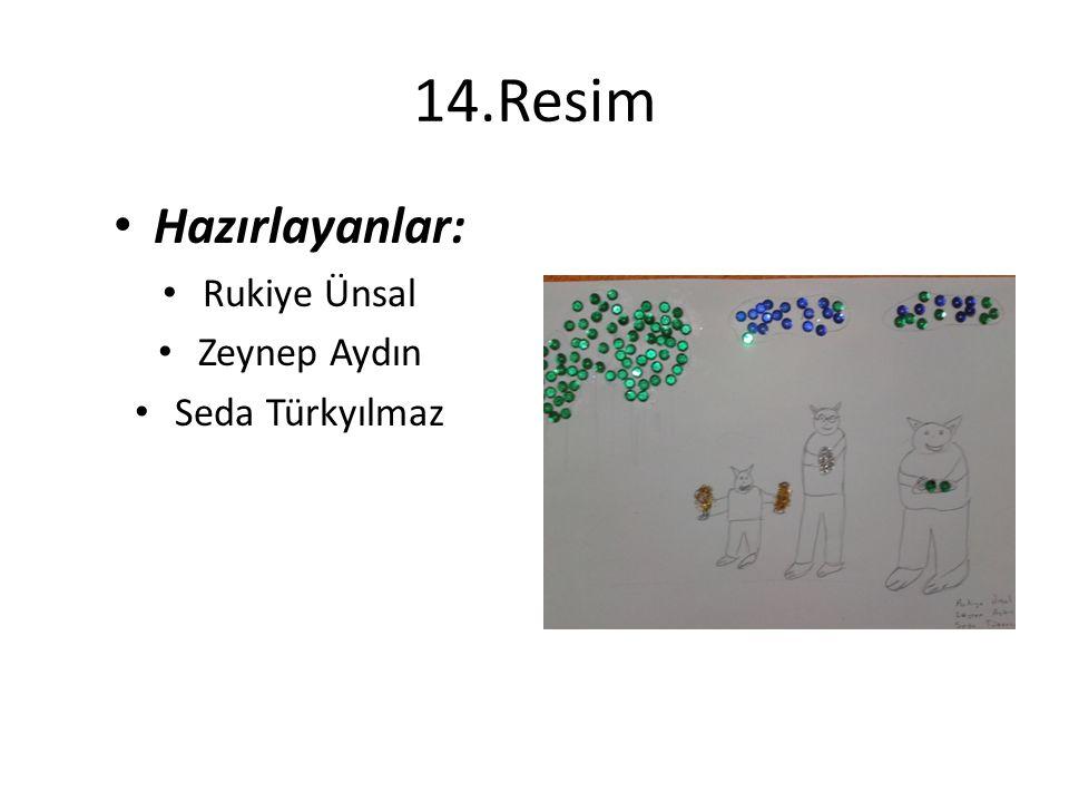 14.Resim Hazırlayanlar: Rukiye Ünsal Zeynep Aydın Seda Türkyılmaz
