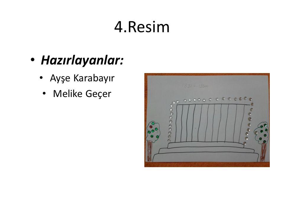 4.Resim Hazırlayanlar: Ayşe Karabayır Melike Geçer
