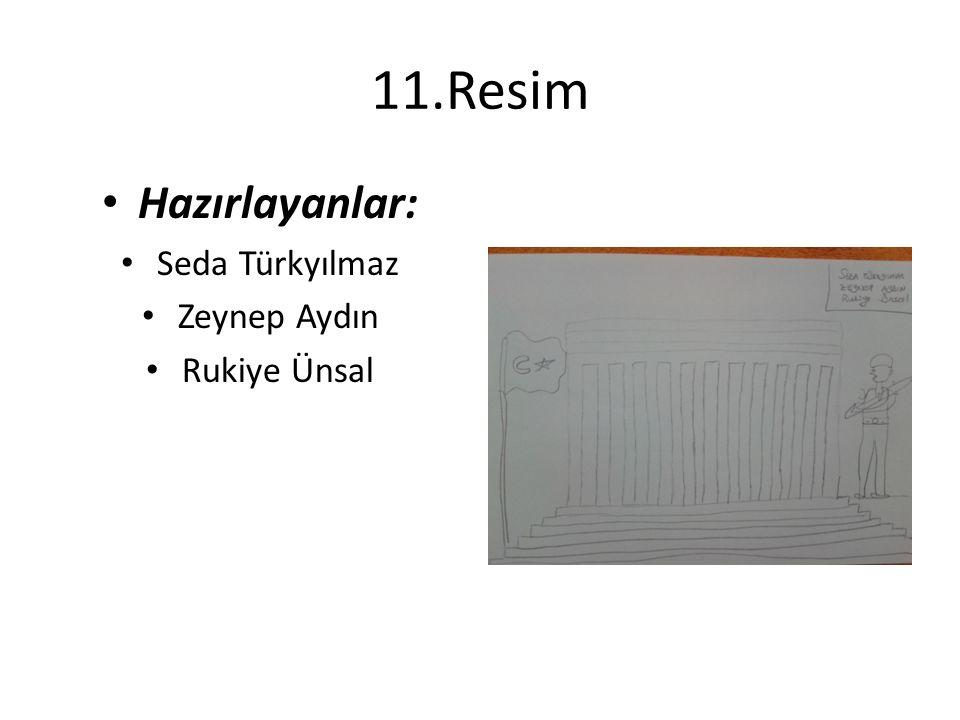 11.Resim Hazırlayanlar: Seda Türkyılmaz Zeynep Aydın Rukiye Ünsal
