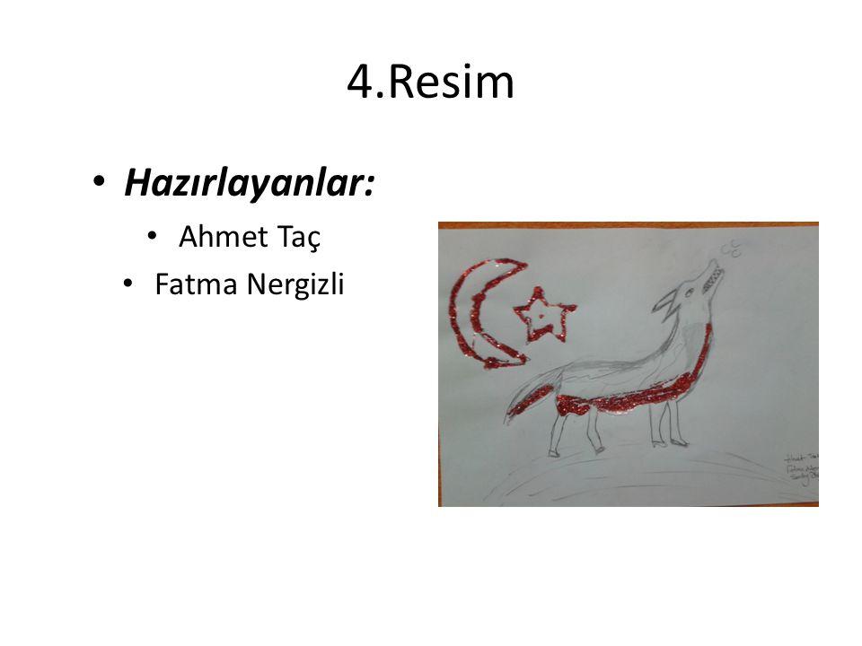 4.Resim Hazırlayanlar: Ahmet Taç Fatma Nergizli