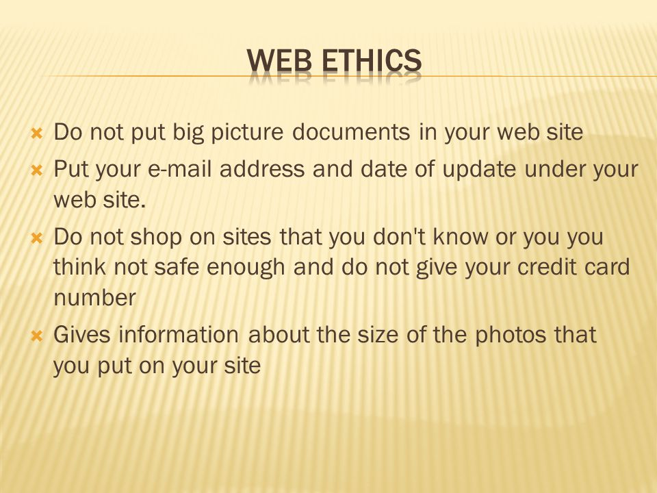 WEB ETHICS Do not put big picture documents in your web site