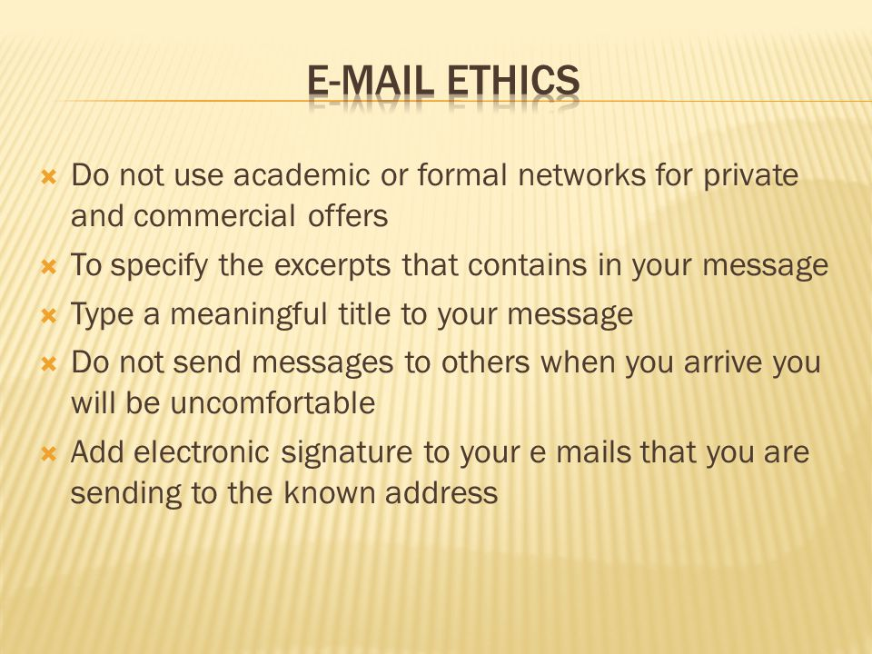 E-MAIL ETHICS Do not use academic or formal networks for private and commercial offers. To specify the excerpts that contains in your message.