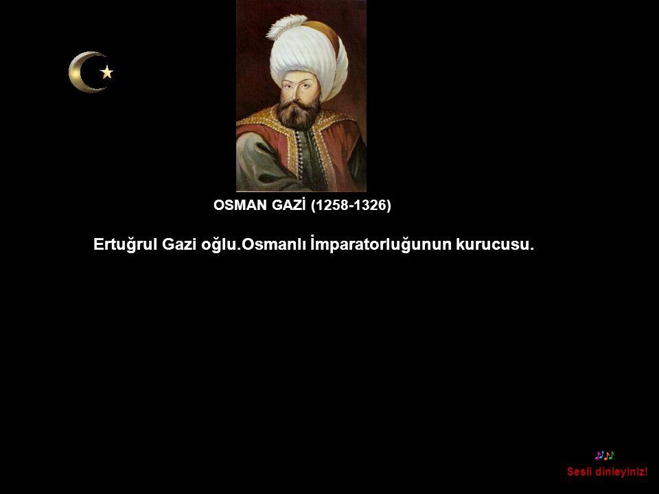 Ertuğrul Gazi oğlu.Osmanlı İmparatorluğunun kurucusu.