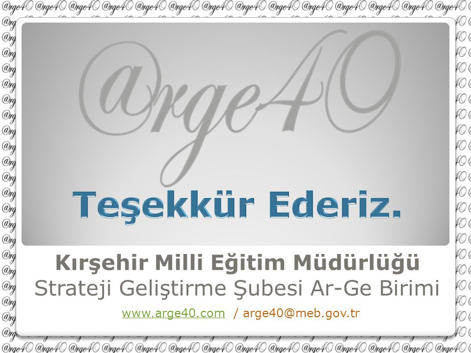 Teşekkür Ederiz. Kırşehir Milli Eğitim Müdürlüğü Strateji Geliştirme Şubesi Ar-Ge Birimi.