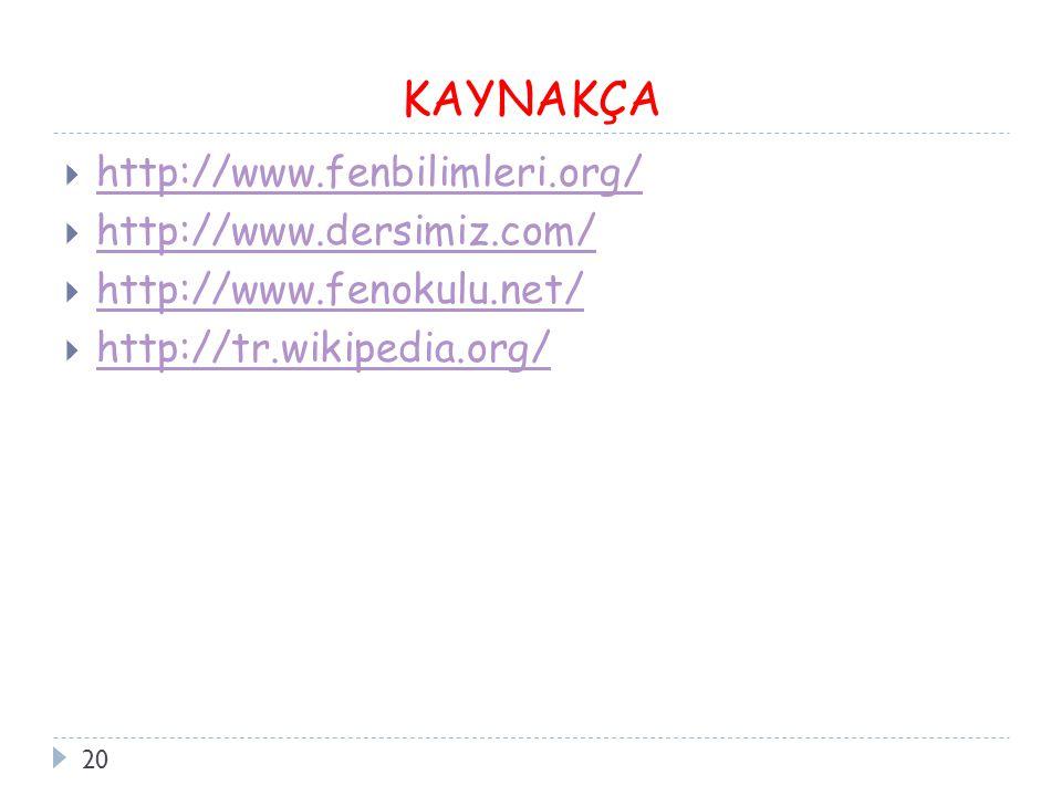 KAYNAKÇA http://www.fenbilimleri.org/ http://www.dersimiz.com/