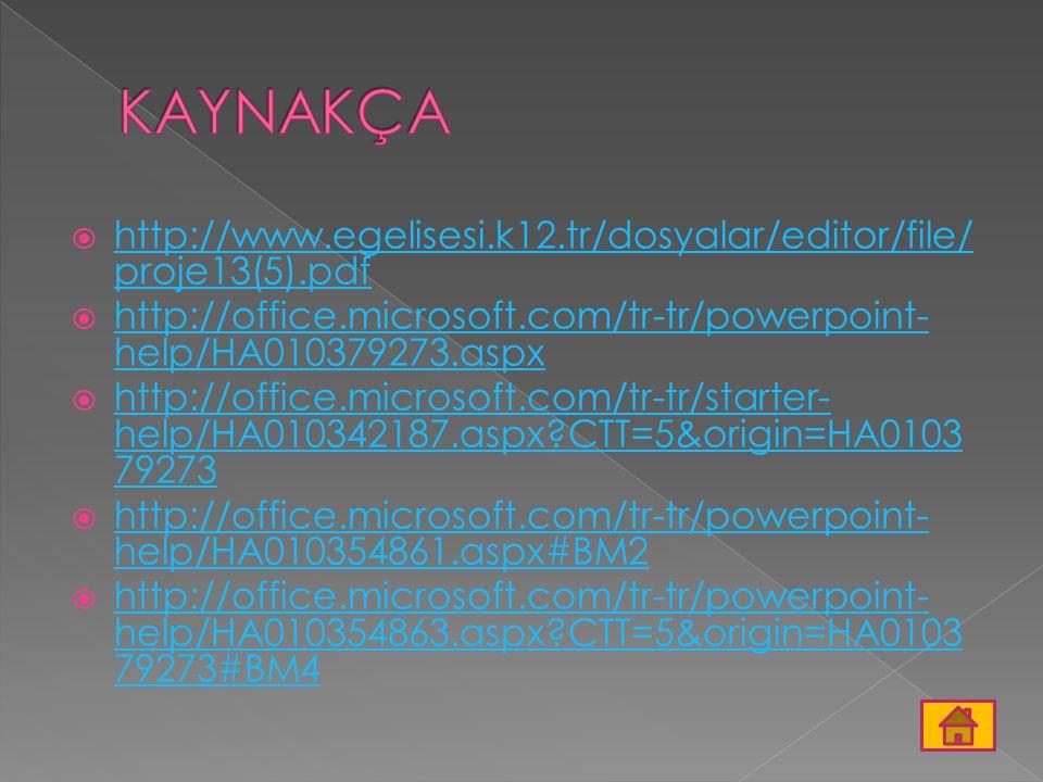 KAYNAKÇA http://www.egelisesi.k12.tr/dosyalar/editor/file/proje13(5).pdf. http://office.microsoft.com/tr-tr/powerpoint-help/HA010379273.aspx.