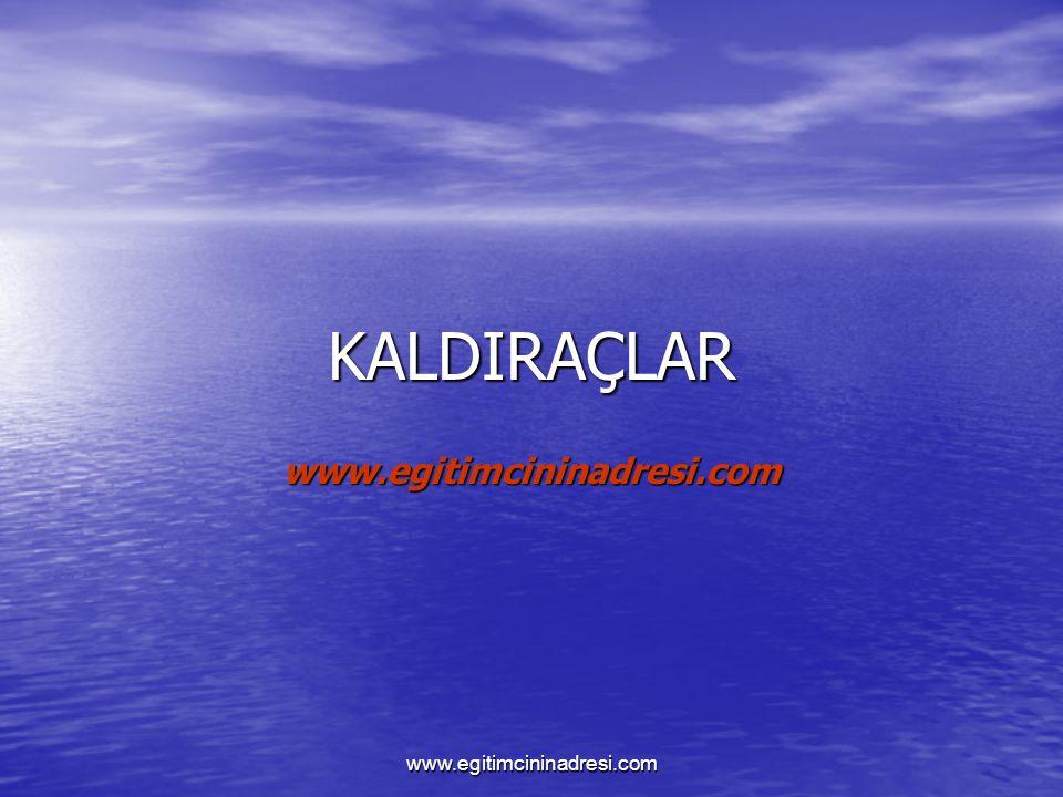 KALDIRAÇLAR www.egitimcininadresi.com www.egitimcininadresi.com
