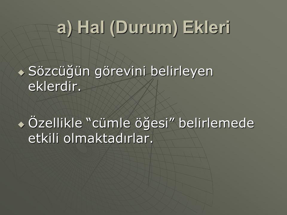a) Hal (Durum) Ekleri Sözcüğün görevini belirleyen eklerdir.