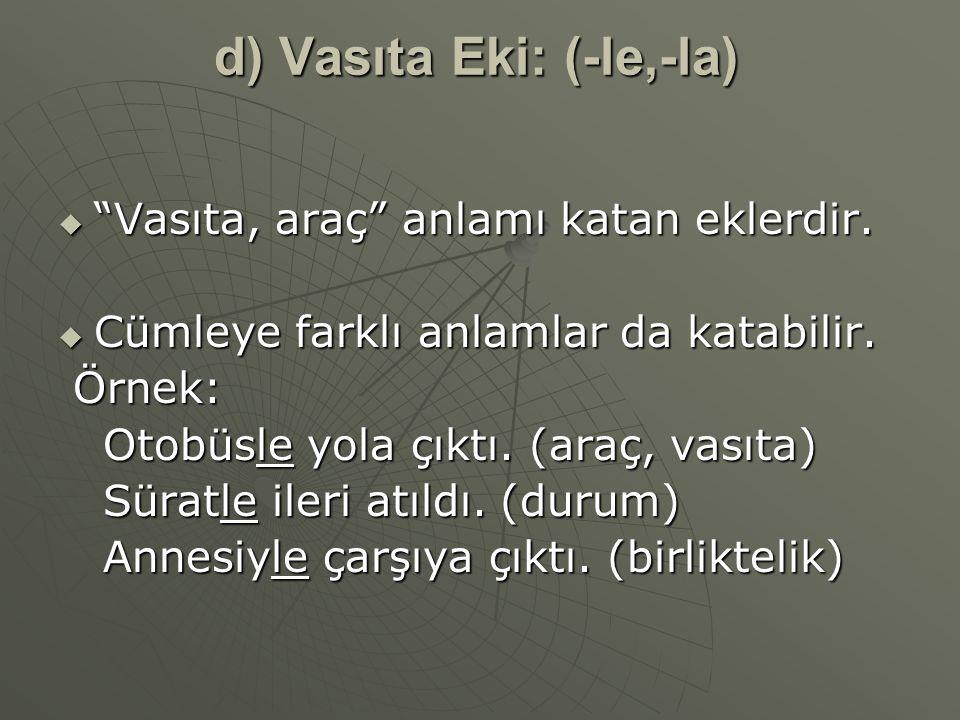 d) Vasıta Eki: (-le,-la)