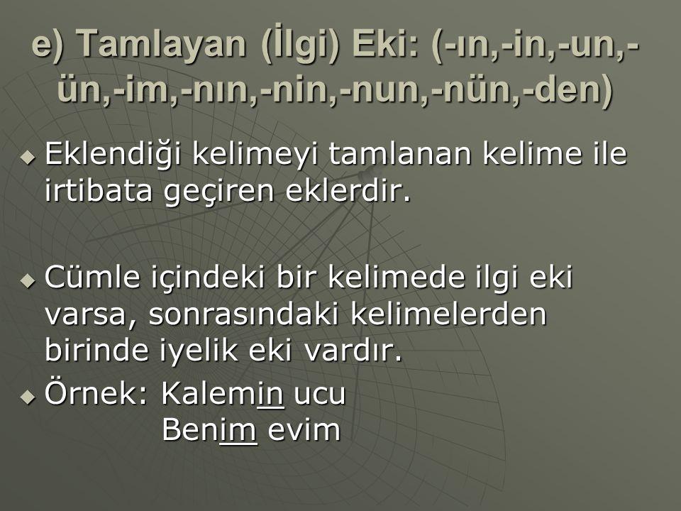 e) Tamlayan (İlgi) Eki: (-ın,-in,-un,-ün,-im,-nın,-nin,-nun,-nün,-den)