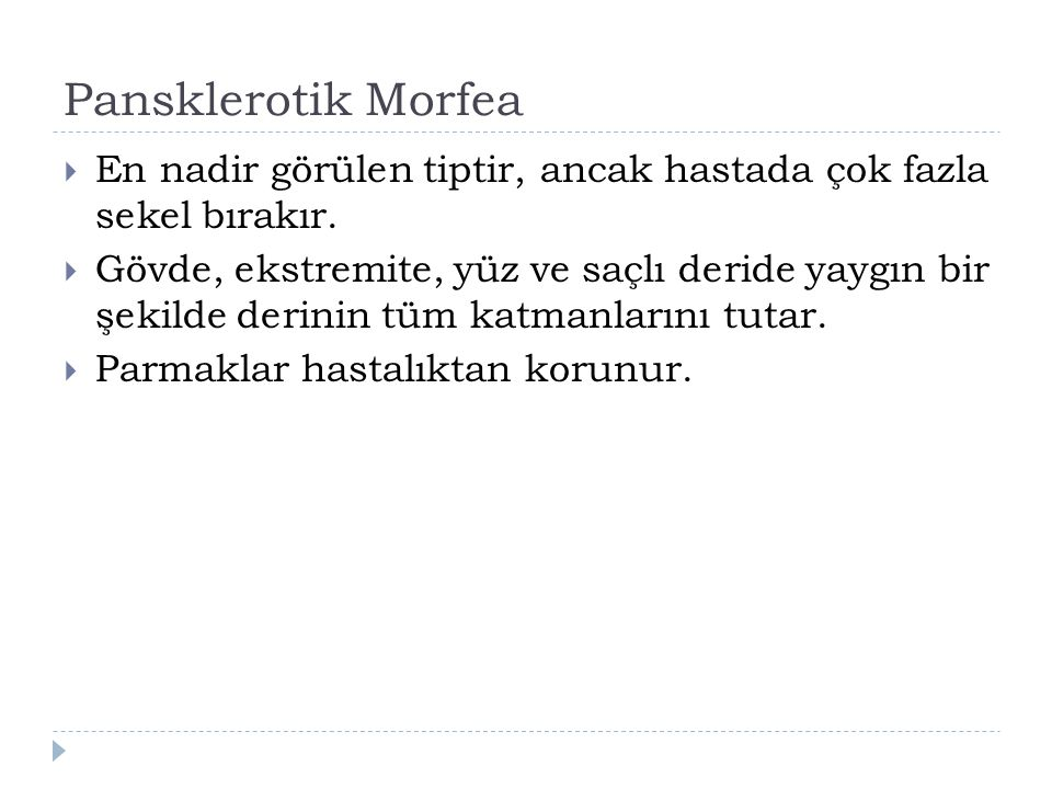 Pansklerotik Morfea En nadir görülen tiptir, ancak hastada çok fazla sekel bırakır.