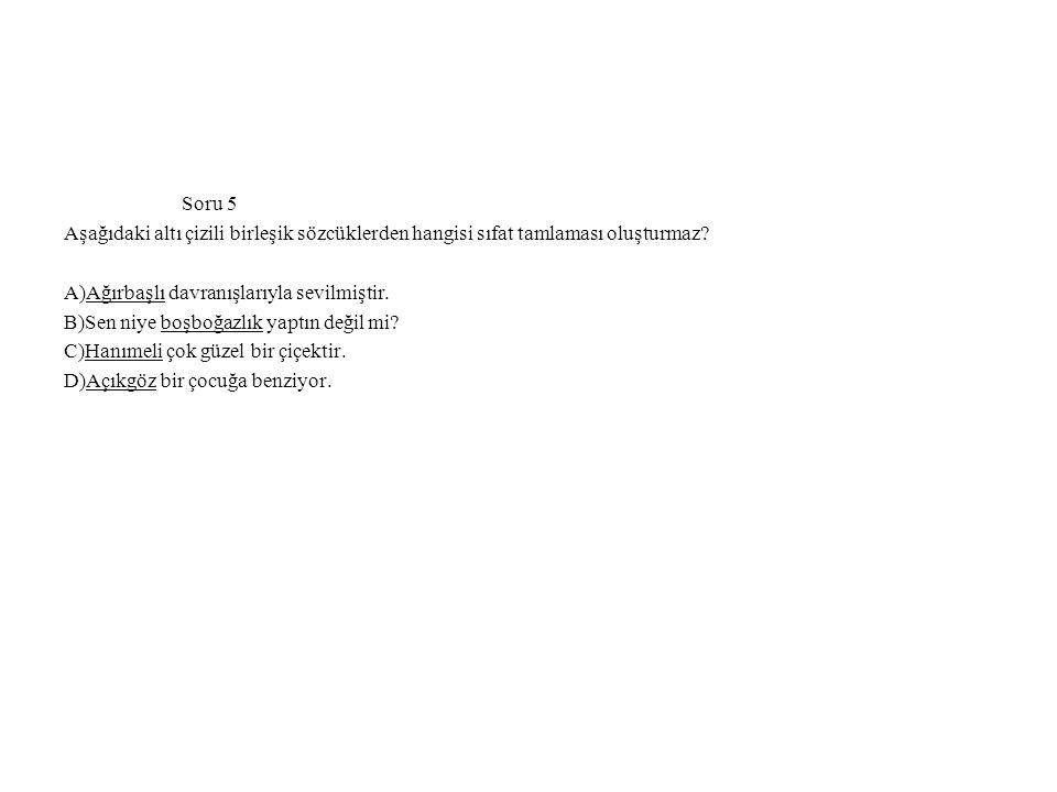 Soru 5 Aşağıdaki altı çizili birleşik sözcüklerden hangisi sıfat tamlaması oluşturmaz A)Ağırbaşlı davranışlarıyla sevilmiştir.