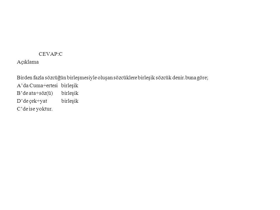 CEVAP:C Açıklama. Birden fazla sözcüğün birleşmesiyle oluşan sözcüklere birleşik sözcük denir.buna göre;