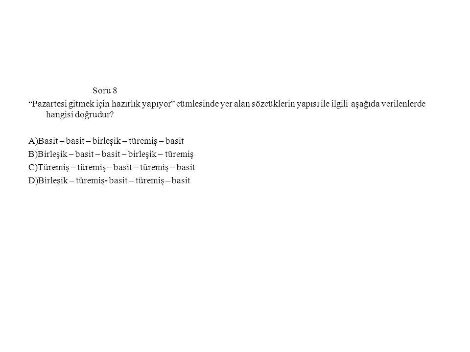Soru 8 Pazartesi gitmek için hazırlık yapıyor cümlesinde yer alan sözcüklerin yapısı ile ilgili aşağıda verilenlerde hangisi doğrudur