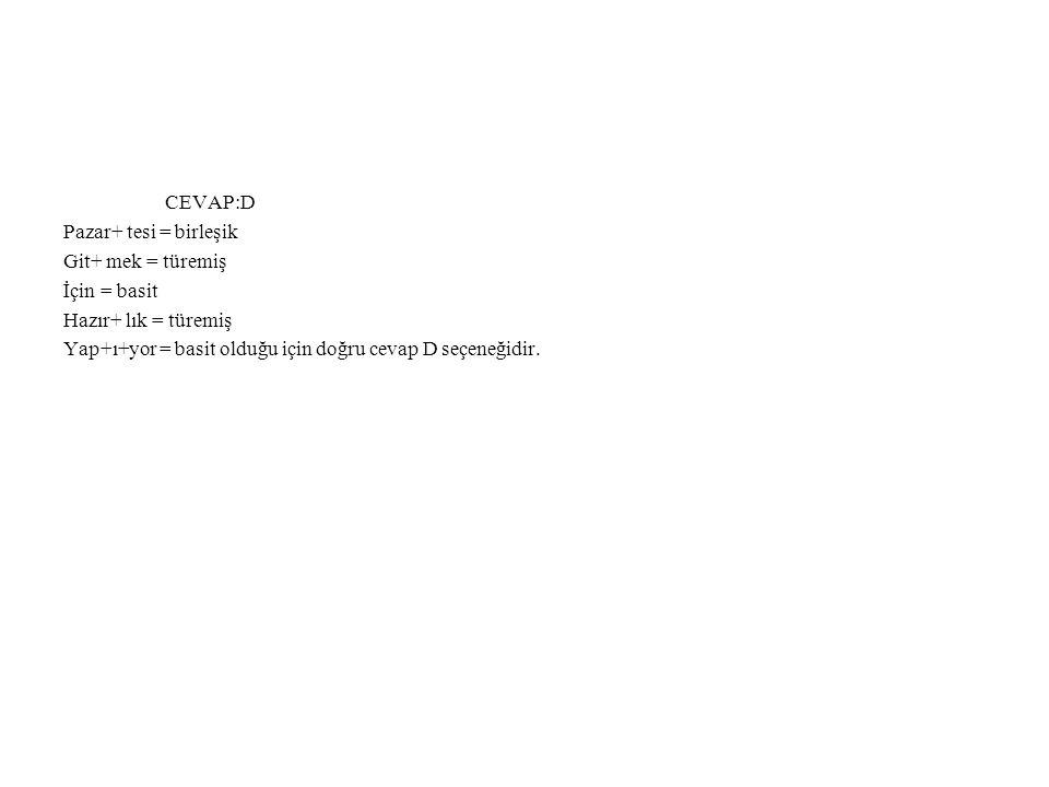 CEVAP:D Pazar+ tesi = birleşik. Git+ mek = türemiş.
