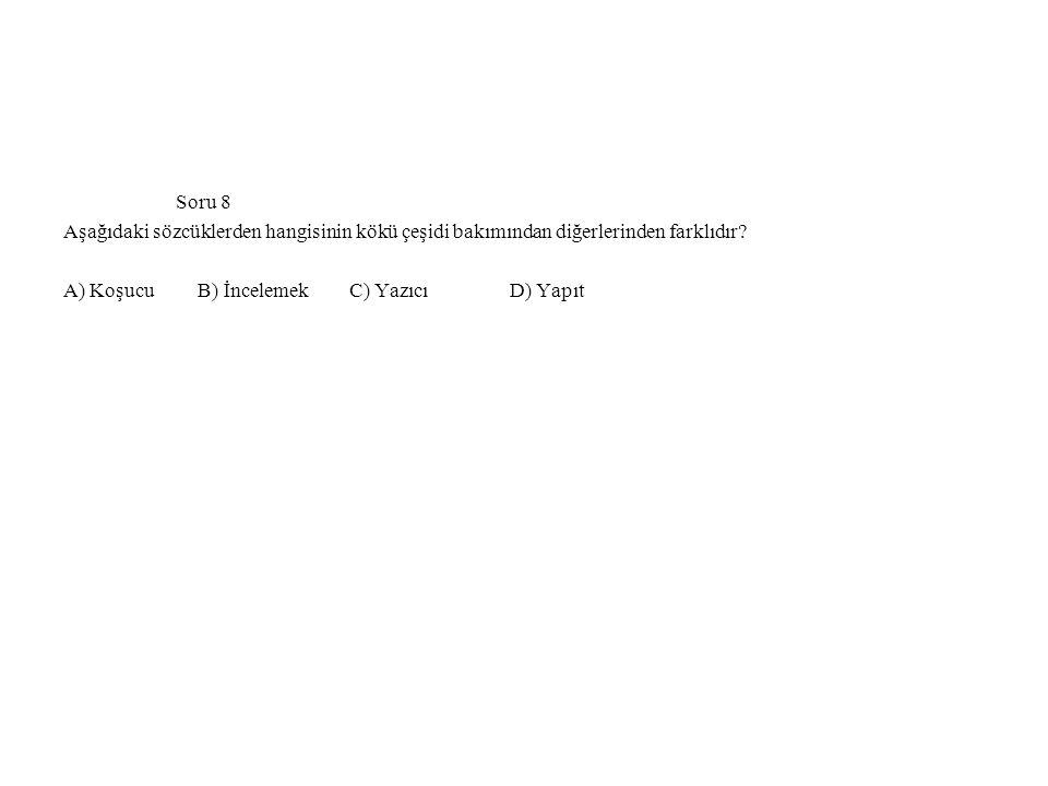 Soru 8 Aşağıdaki sözcüklerden hangisinin kökü çeşidi bakımından diğerlerinden farklıdır