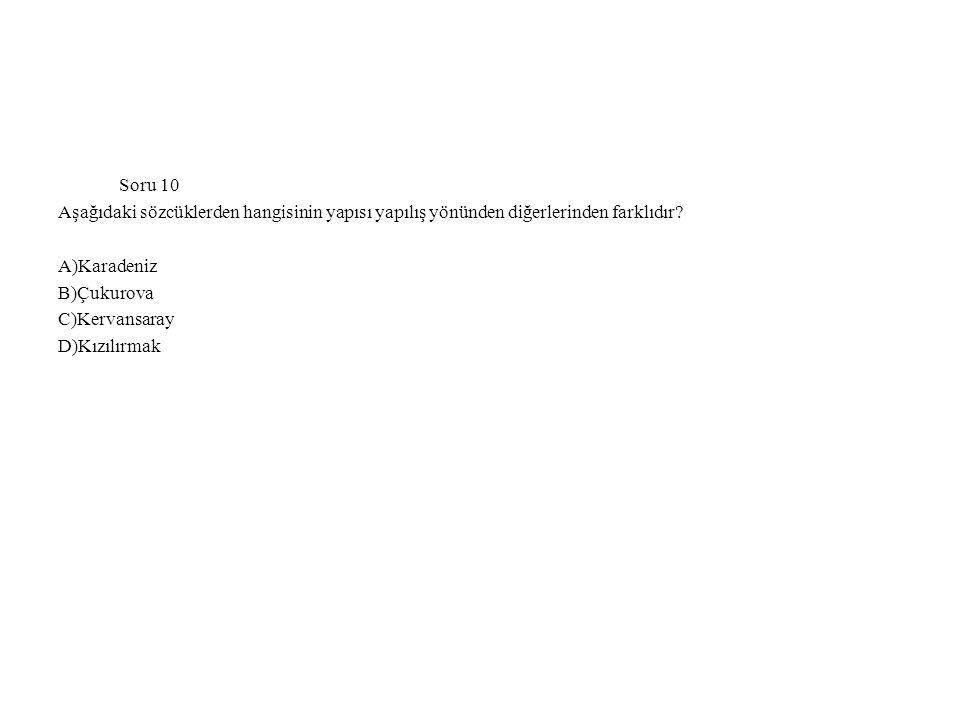 Soru 10 Aşağıdaki sözcüklerden hangisinin yapısı yapılış yönünden diğerlerinden farklıdır A)Karadeniz.