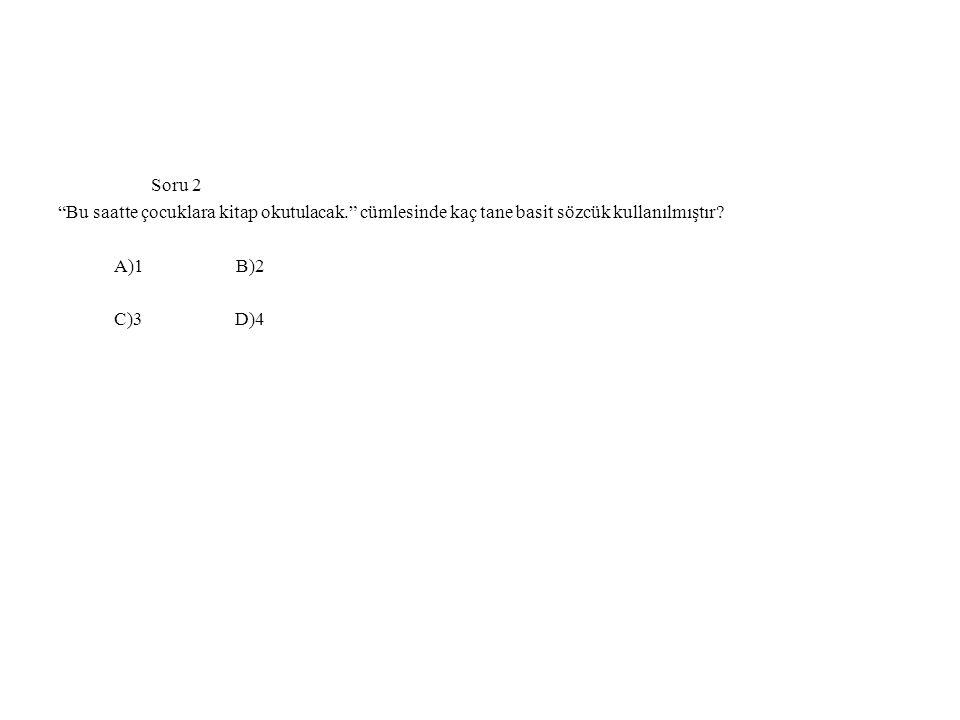 Soru 2 Bu saatte çocuklara kitap okutulacak. cümlesinde kaç tane basit sözcük kullanılmıştır A)1 B)2.