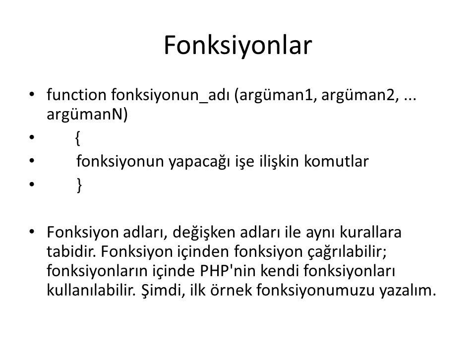 Fonksiyonlar function fonksiyonun_adı (argüman1, argüman2, ... argümanN) { fonksiyonun yapacağı işe ilişkin komutlar.