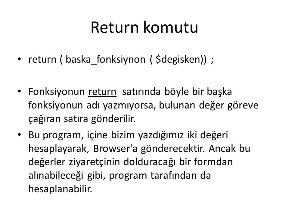 Return komutu return ( baska_fonksiynon ( $degisken)) ;