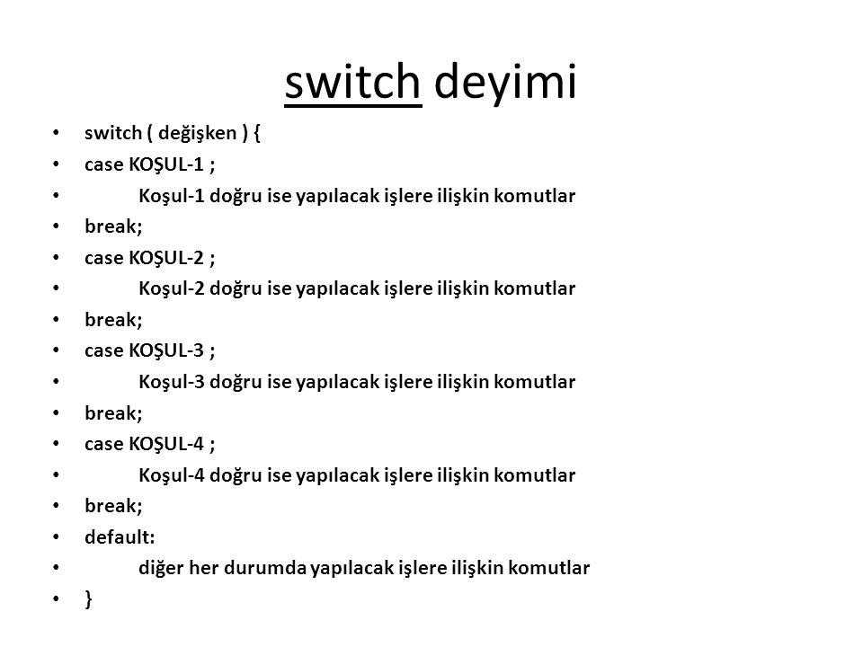 switch deyimi switch ( değişken ) { case KOŞUL-1 ;