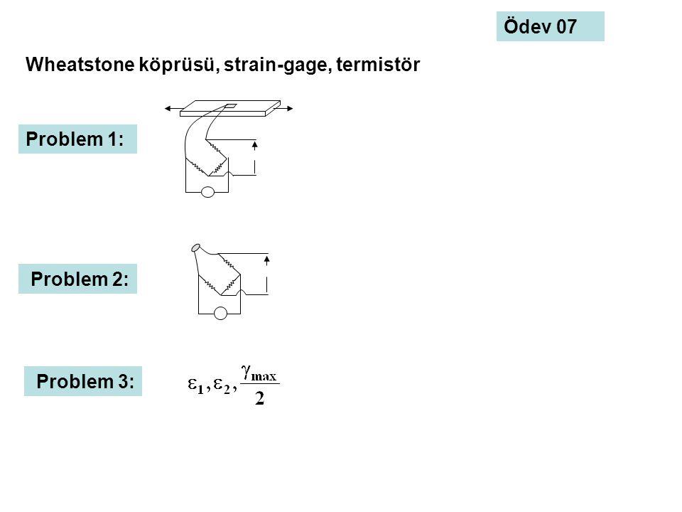 Ödev 07 Wheatstone köprüsü, strain-gage, termistör Problem 1: Problem 2: Problem 3: