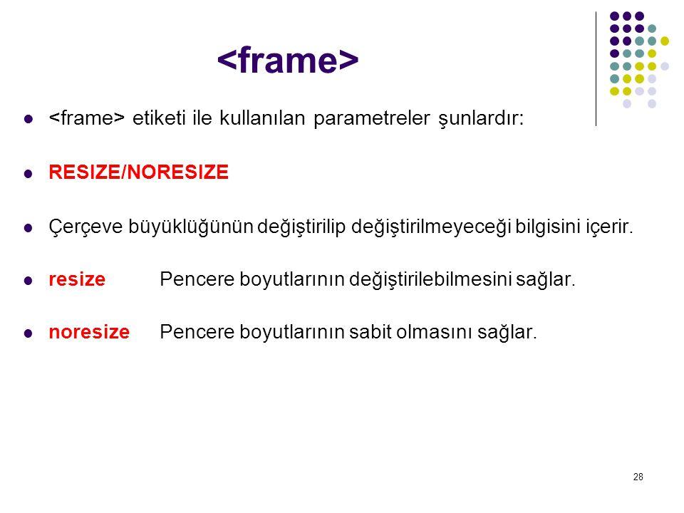 <frame> <frame> etiketi ile kullanılan parametreler şunlardır: RESIZE/NORESIZE.