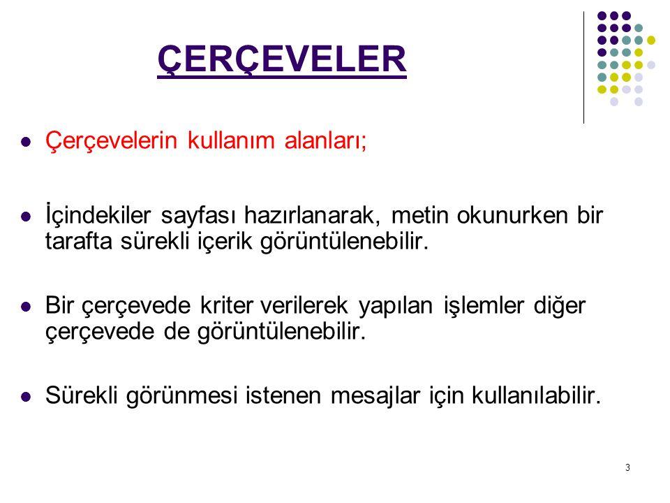 ÇERÇEVELER Çerçevelerin kullanım alanları;