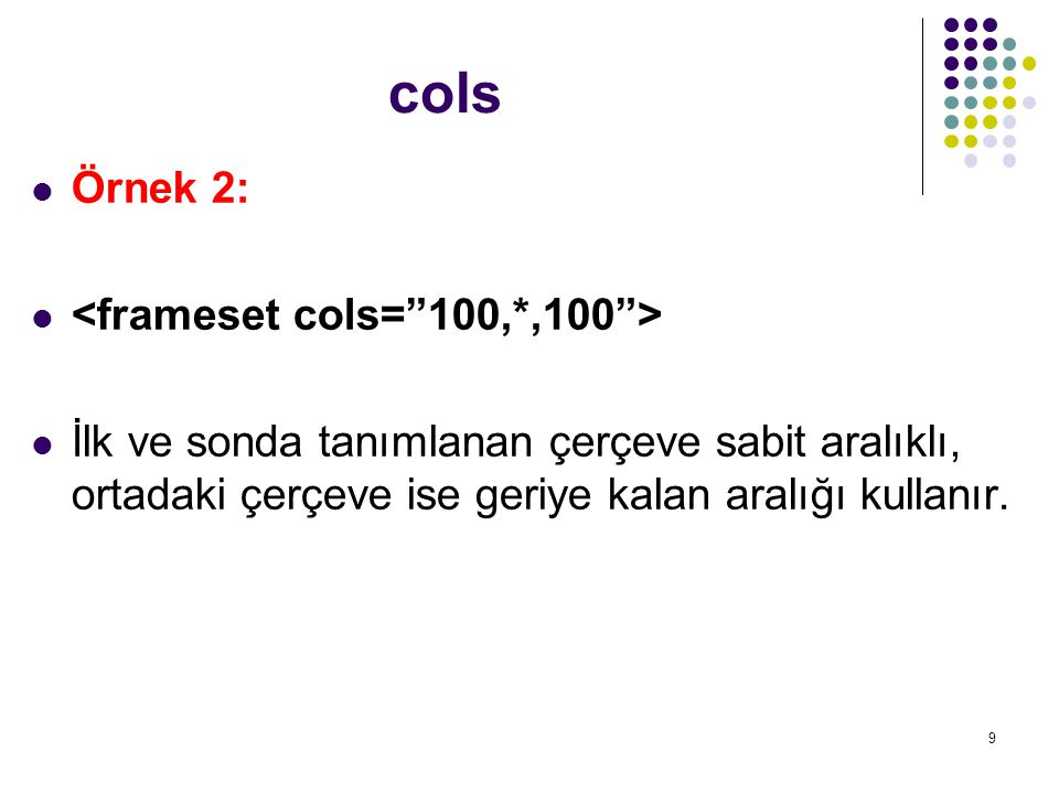 cols Örnek 2: <frameset cols= 100,*,100 >