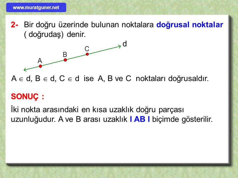 A  d, B  d, C  d ise A, B ve C noktaları doğrusaldır.