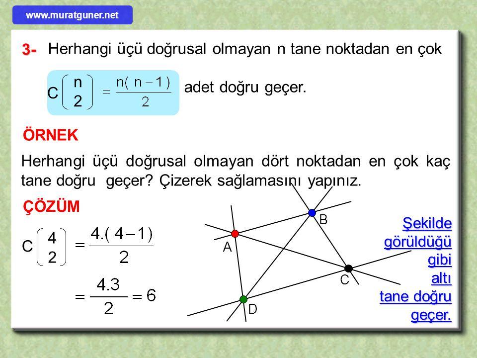 Herhangi üçü doğrusal olmayan n tane noktadan en çok adet doğru geçer.