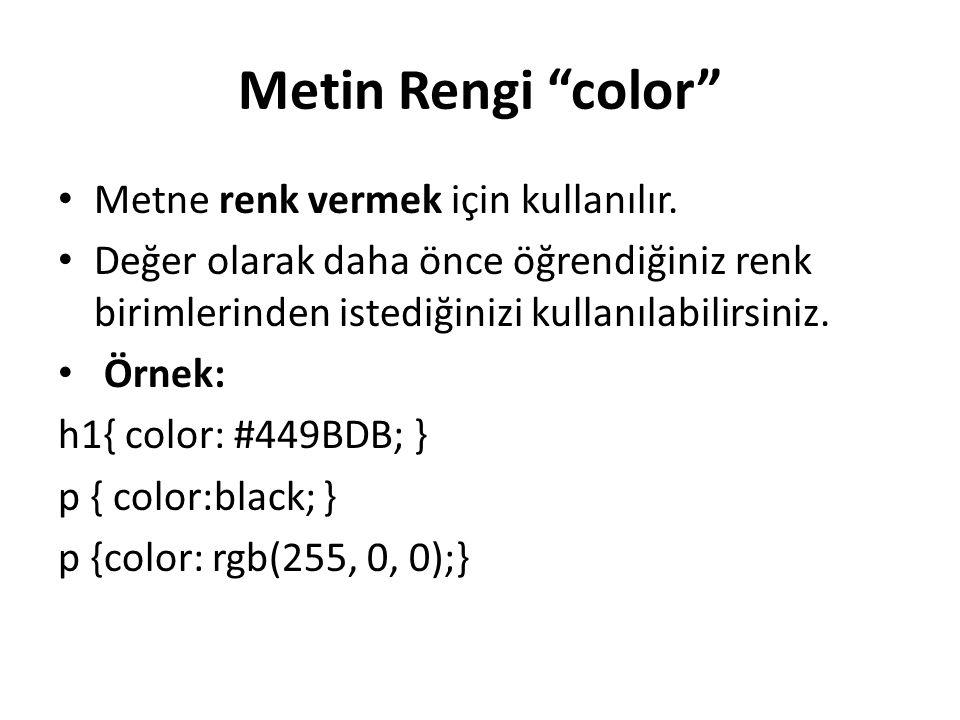 Metin Rengi color Metne renk vermek için kullanılır.