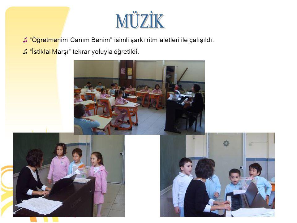 MÜZİK Öğretmenim Canım Benim isimli şarkı ritm aletleri ile çalışıldı. İstiklal Marşı tekrar yoluyla öğretildi.