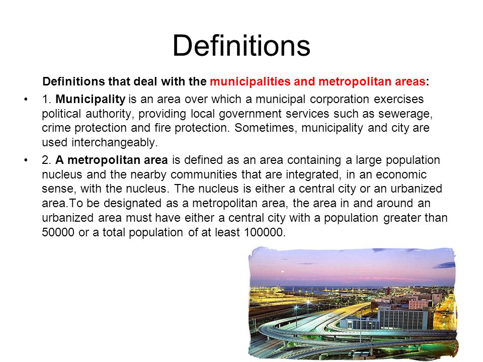 Definitions that deal with the municipalities and metropolitan areas: