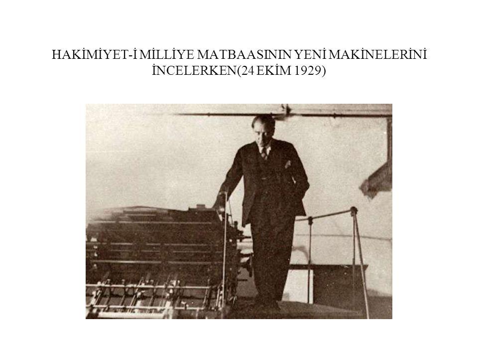 HAKİMİYET-İ MİLLİYE MATBAASININ YENİ MAKİNELERİNİ İNCELERKEN(24 EKİM 1929)