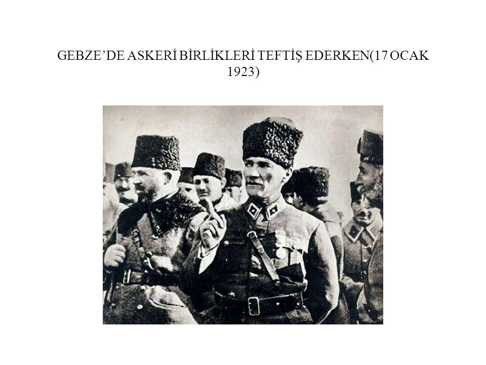 GEBZE'DE ASKERİ BİRLİKLERİ TEFTİŞ EDERKEN(17 OCAK 1923)